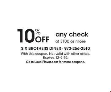 10% off any check of $100 or more. With this coupon. Not valid with other offers. Expires 12-6-19. Go to LocalFlavor.com for more coupons.