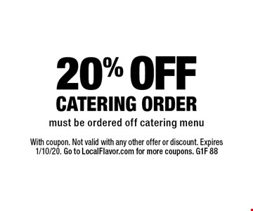 20% OFF CATERING ORDER must be ordered off catering menu. With coupon. Not valid with any other offer or discount. Expires 1/10/20. Go to LocalFlavor.com for more coupons. G1F 88