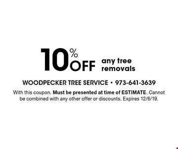 10% Off any tree removals. With this coupon. Must be presented at time of ESTIMATE. Cannot be combined with any other offer or discounts. Expires 12/6/19.