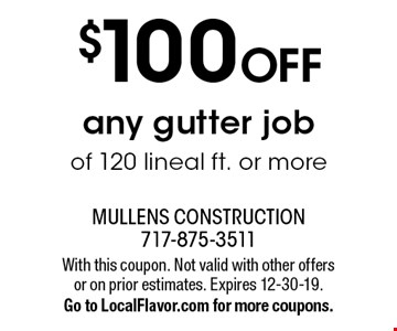 $100 off any gutter job of 120 lineal ft. or more. With this coupon. Not valid with other offers or on prior estimates. Expires 12-30-19. Go to LocalFlavor.com for more coupons.