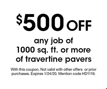 $500 OFF any job of 1000 sq. ft. or more of travertine pavers. With this coupon. Not valid with other offersor prior purchases. Expires 1/24/20. Mention code HD1119.