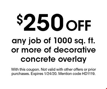 $250 OFF any job of 1000 sq. ft. or more of decorative concrete overlay. With this coupon. Not valid with other offers or prior purchases. Expires 1/24/20. Mention code HD1119.