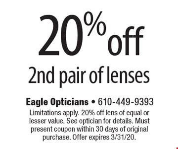 20% off 2nd pair of lenses. Limitations apply. 20% off lens of equal or lesser value. See optician for details. Must present coupon within 30 days of original purchase. Offer expires 3/31/20.