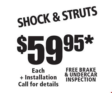 $59.95* SHOCK & STRUTS Each+ InstallationCall for detailsFREE BRAKE & UNDERCAR INSPECTION .