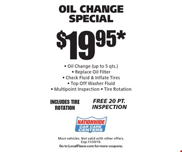 $19.95* Oil Change Special. Most vehicles. Not valid with other offers. Exp.11/30/19. Go to LocalFlavor.com for more coupons.