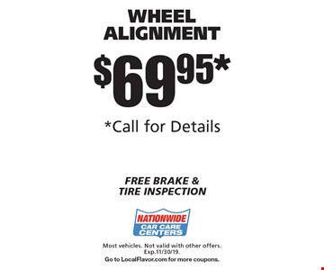 $69.95* wheel alignment. Most vehicles. Not valid with other offers. Exp.11/30/19. Go to LocalFlavor.com for more coupons.