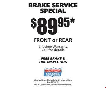 $89.95* Brake service special Front or Rear. Most vehicles. Not valid with other offers. Exp.11/30/19. Go to LocalFlavor.com for more coupons.