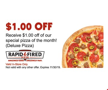 $1.00 OFF. Receive $1.00 off of our special pizza of the month! (Deluxe Pizza). Valid In-Store Only. Not valid with any other offer. Expires 11/30/19.