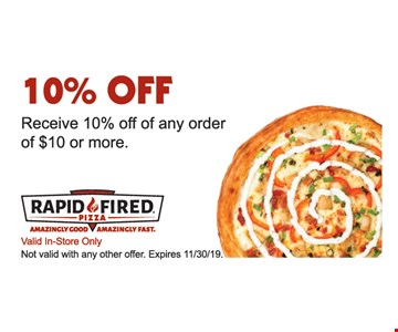 10% OFF. Receive 10% off of any order of $10 or more. Valid In-Store Only. Not valid with any other offer. Expires 11/30/19.