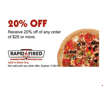 20% OFF. Receive 20% off of any order of $25 or more. Valid In-Store Only. Not valid with any other offer. Expires 11/30/19.