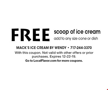 FREE scoop of ice cream add to any size cone or dish. With this coupon. Not valid with other offers or prior purchases. Expires 12-22-19.Go to LocalFlavor.com for more coupons.