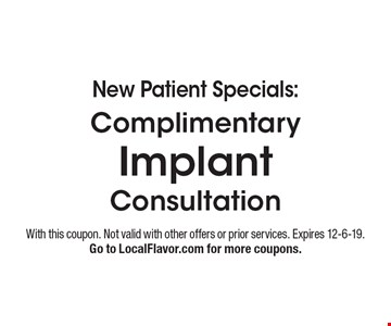 New Patient Specials: Complimentary Implant Consultation. With this coupon. Not valid with other offers or prior services. Expires 12-6-19. Go to LocalFlavor.com for more coupons.