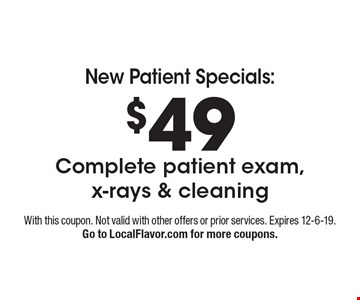 New Patient Specials: $49 Complete patient exam, x-rays & cleaning. With this coupon. Not valid with other offers or prior services. Expires 12-6-19. Go to LocalFlavor.com for more coupons.