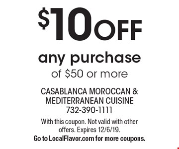 $10 OFF any purchase of $50 or more. With this coupon. Not valid with other offers. Expires 12/6/19. Go to LocalFlavor.com for more coupons.