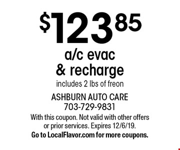 $123.85 a/c evac & recharge. Includes 2 lbs of freon. With this coupon. Not valid with other offers or prior services. Expires 12/6/19. Go to LocalFlavor.com for more coupons.