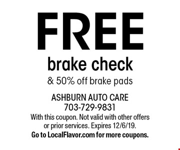 Free brake check & 50% off brake pads. With this coupon. Not valid with other offers or prior services. Expires 12/6/19. Go to LocalFlavor.com for more coupons.