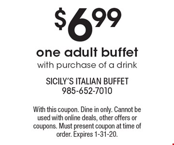 $6.99 one adult buffet with purchase of a drink. With this coupon. Dine in only. Cannot be used with online deals, other offers or coupons. Must present coupon at time of order. Expires 1-31-20.