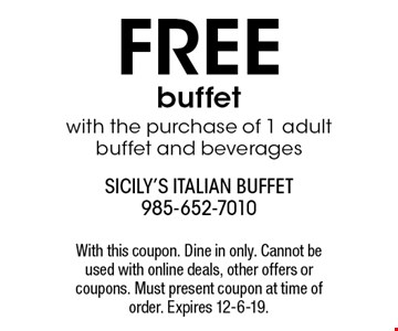 Free buffet with the purchase of 1 adult buffet and beverages. With this coupon. Dine in only. Cannot be used with online deals, other offers or coupons. Must present coupon at time of order. Expires 12-6-19.