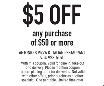 $5 off any purchase of $50 or more. With this coupon. Valid for dine in, take-out and delivery. Please mention coupon before placing order for deliveries. Not valid with other offers, prior purchases or other specials.One per table. Limited time offer.