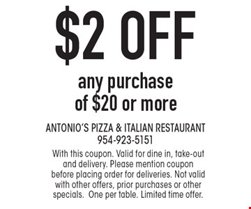 $2 off any purchase of $20 or more. With this coupon. Valid for dine in, take-out and delivery. Please mention coupon before placing order for deliveries. Not valid with other offers, prior purchases or other specials. One per table. Limited time offer.