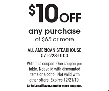 $10 off any purchase of $65 or more. With this coupon. One coupon per table. Not valid with discounted items or alcohol. Not valid with other offers. Expires 12/21/19. Go to LocalFlavor.com for more coupons.
