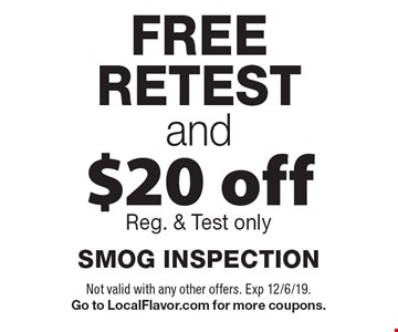 FREE RETEST and $20 off SMOG INSPECTION Reg. & Test only. Not valid with any other offers. Exp 12/6/19. Go to LocalFlavor.com for more coupons.