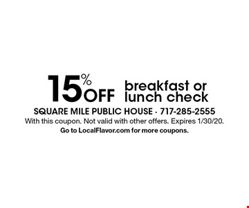 15% Off breakfast or lunch check. With this coupon. Not valid with other offers. Expires 1/30/20. Go to LocalFlavor.com for more coupons.