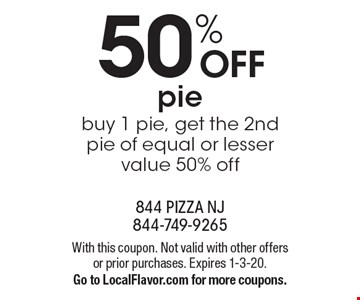 50% OFF pie. Buy 1 pie, get the 2nd pie of equal or lesser value 50% off. With this coupon. Not valid with other offers or prior purchases. Expires 1-3-20. Go to LocalFlavor.com for more coupons.
