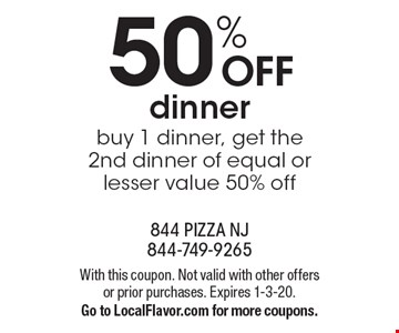 50% OFF dinner. Buy 1 dinner, get the 2nd dinner of equal or lesser value 50% off. With this coupon. Not valid with other offers or prior purchases. Expires 1-3-20. Go to LocalFlavor.com for more coupons.