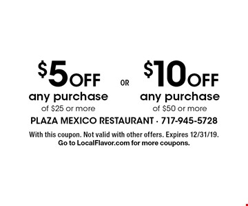 $10 off any purchase of $50 or more. $5 off any purchase of $25 or more. With this coupon. Not valid with other offers. Expires 12/31/19. Go to LocalFlavor.com for more coupons.