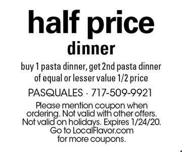 Half price dinner. Buy 1 pasta dinner, get 2nd pasta dinner of equal or lesser value 1/2 price. Please mention coupon when ordering. Not valid with other offers. Not valid on holidays. Expires 1/24/20. Go to LocalFlavor.com for more coupons.