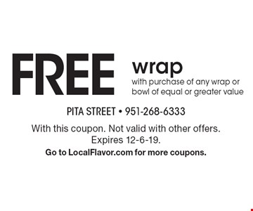 Free wrap with purchase of any wrap or bowl of equal or greater value. With this coupon. Not valid with other offers. Expires 12-6-19. Go to LocalFlavor.com for more coupons.