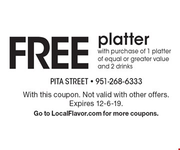 Free platter with purchase of 1 platter of equal or greater value and 2 drinks. With this coupon. Not valid with other offers. Expires 12-6-19. Go to LocalFlavor.com for more coupons.