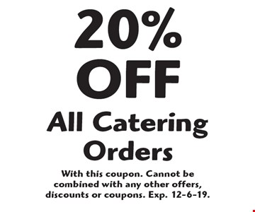 20% off All Catering Orders. With this coupon. Cannot be combined with any other offers, discounts or coupons. Exp. 12-6-19.