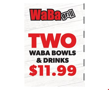 Two Waba bowls & drinks $11.99. One coupon per visit. Must present this original coupon. Cannot be combined with other offers. Tax not included. Valid only at 4517 Chino Hills, 6390 Van Buren Blvd., 4069 Chicago Ave., 1760 W. 6th St., 5286 Arlington Ave., 6187 Magnolia Ave. locations. Expires on12/23/19.