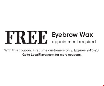 FREE Eyebrow Wax appointment required. With this coupon. First time customers only. Expires 2-15-20.Go to LocalFlavor.com for more coupons.
