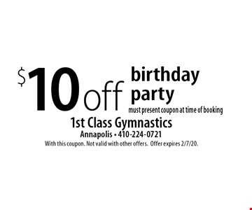 $10 off birthday party. Must present coupon at time of booking. With this coupon. Not valid with other offers. Offer expires 2/7/20.