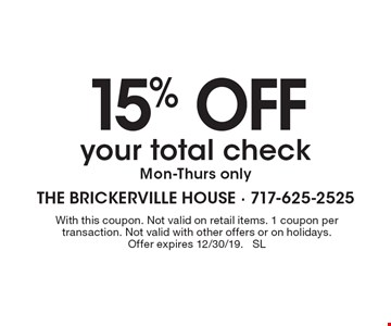 15% OFF your total check. Mon-Thurs only. With this coupon. Not valid on retail items. 1 coupon per transaction. Not valid with other offers or on holidays. Offer expires 12/30/19. SL