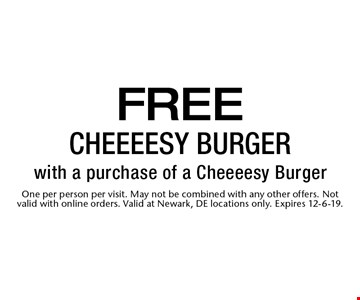 Free Cheeeesy Burger with a purchase of a Cheeeesy Burger. One per person per visit. May not be combined with any other offers. Not valid with online orders. Valid at Newark, DE locations only. Expires 12-6-19.