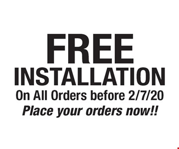 FREE INSTALLATION On All Orders before 2/7/20 Place your orders now!! 2/7/20