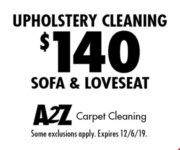 $140 upholstery cleaning - sofa & loveseat. Some exclusions apply. Expires 12/6/19.