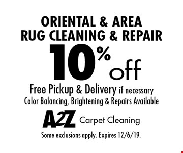 10% off oriental & area rug cleaning & repair. Free pickup & delivery if necessary. Color balancing, brightening & repairs available. Some exclusions apply. Expires 12/6/19.