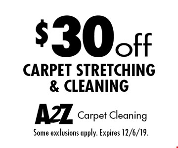$30 off carpet stretching & cleaning. Some exclusions apply. Expires 12/6/19.