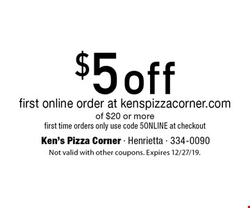 $5 off first online order at kenspizzacorner.com of $20 or more. First time orders only. Use code 5ONLINE at checkout. Not valid with other coupons. Expires 12/27/19.