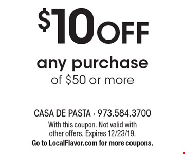 $10 OFF any purchase of $50 or more. With this coupon. Not valid with other offers. Expires 12/23/19.Go to LocalFlavor.com for more coupons.