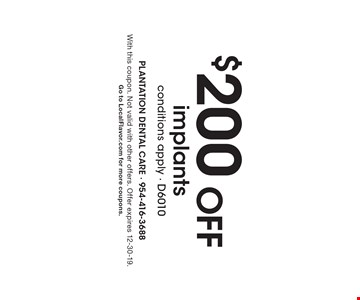 $200 Off implants conditions apply - D6010. With this coupon. Not valid with other offers. Offer expires 12-30-19.Go to LocalFlavor.com for more coupons.