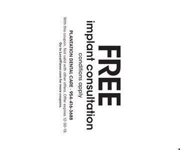 FREE implant consultation conditions apply. With this coupon. Not valid with other offers. Offer expires 12-30-19.Go to LocalFlavor.com for more coupons.