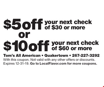 $5 off your next check of $30 or more. $10 off your next check of $60 or more. With this coupon. Not valid with any other offers or discounts. Expires 12-31-19. Go to LocalFlavor.com for more coupons.