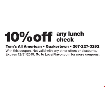 10% off any lunch check. With this coupon. Not valid with any other offers or discounts. Expires 12/31/2019. Go to LocalFlavor.com for more coupons.