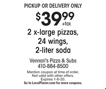 $39.99 +tax 2 x-large pizzas, 24 wings, 2-liter soda. Pickup or delivery only. Mention coupon at time of order. Not valid with other offers. Expires 1-6-20. Go to LocalFlavor.com for more coupons.